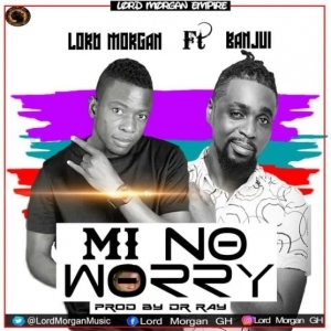 Lord Morgan - Mi No Worry ft. Banju-i